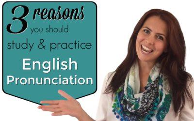 3 Reasons You Should Study & Practice English Pronunciation