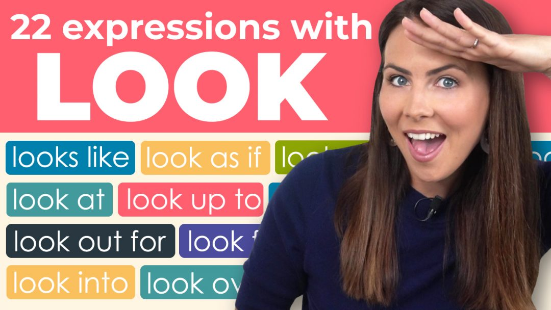 22 'LOOK' Expressions & Phrasal Verbs in Context: look up to, look back on, look as though + MORE!