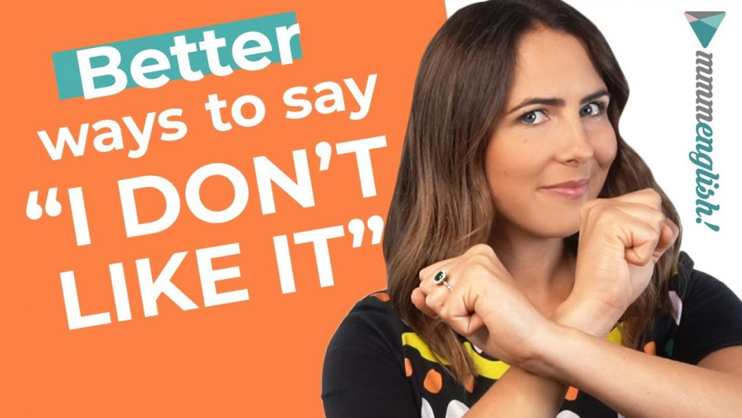 "Different & Better Ways To Say ""I DON'T LIKE IT!"" 