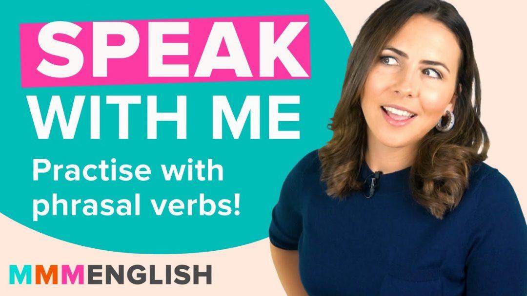 Practice phrasal verbs in conversation | Speak naturally with me!